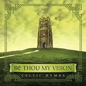 Be Thou My Vision: Celtic Hymns Songs