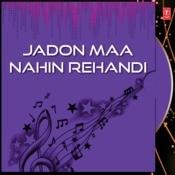 Jadon Maa Nahin Rehandi Songs
