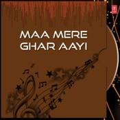 Maa Mere Ghar Aayi Songs