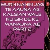 Murh Nahin Jag Te Aauna Ae Kalgian Wale Nu Sir De Ke Manauna Ae Part-2 Songs