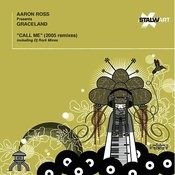 Call Me (Aaron Ross Presents Graceland) [Dj Rork & Aaron Ross Remixes] Songs