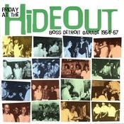 Friday At The Hideout: Boss Detroit Garage 1964-67 Songs