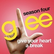 Give Your Heart A Break (Glee Cast Version) Songs