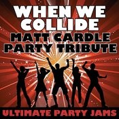 When We Collide (Matt Cardle Party Tribute) Songs
