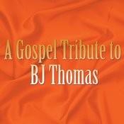 A Gospel Tribute To Bj Thomas Songs