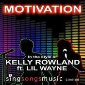 Motivation (In The Style Of Kelly Rowland Ft. LIL Wayne) Songs