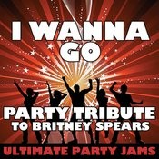 I Wanna Go (Party Tribute To Britney Spears) Songs