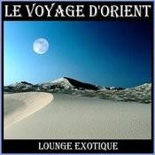 Le Voyage D'orient - Lounge Exotique Songs
