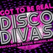 Got To Be Real: Disco Divas Songs