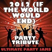 2012 (If The World Would End) [Party Tribute] Songs