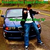 Marijuana, Girl I Want Ya Songs