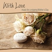 With Love ~ Music For A Relaxing Mother's Day Songs