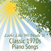 Classic 1970s Piano Songs: Looks Like We Made It Songs