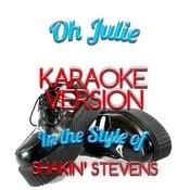 Oh Julie (In The Style Of Shakin' Stevens) [Karaoke Version] - Single Songs