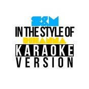 S&M (In The Style Of Rihanna) [Karaoke Version] Song