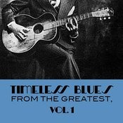 Timeless Blues From The Greatest, Vol. 1 Songs