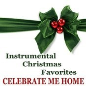 Instrumental Christmas Favorites: Celebrate Me Home Songs