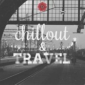 Chillout And Travel - Chillout For Your Travels Songs