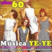 Música Ye-Ye. Años 60. Fiesta, Baile Y Canciones Inolvidables Songs