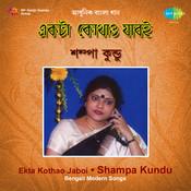 Ekta Kothao Jaboi - Shampa Kundu Songs