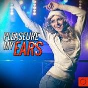 Pleaseure My Ears Songs