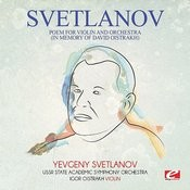 Svetlanov: Poem For Violin And Orchestra (In Memory Of David Oistrakh) [Digitally Remastered] Songs