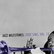Jazz Milestones: Zoot Sims, Vol. 13 Songs