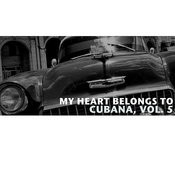 My Heart Belongs To Cubana, Vol. 5 Songs