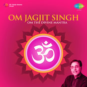 Jagjit Singh - Om The Divine Mantra  Songs