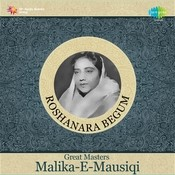 Great Masters - Malika-e-mausiqi Roshan Ara Begum Songs
