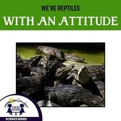We're Reptiles With An Attitude Songs
