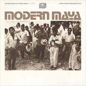Modern Maya: The Indian Music Of Chiapas, Mexico, Vol.2 Songs