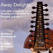 Robert Johnson: Away Delights - Lute Solos And Songs From Shakespeare's England Songs