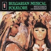 Bulgarian Musical Folklore - Vol.1 Songs