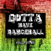 Gotta Have Dancehall Vol. 2 Songs