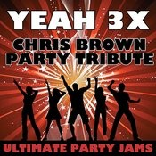 Yeah 3x (Chris Brown Party Tribute) Songs
