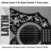 Johnny Lopez Y Su Super Combo Y Tony Lopez Y Paq's Pa' Melilla Songs