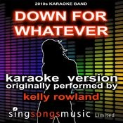 Down For Whatever (Originally Performed By Kelly Rowland) [Audio Karaoke Version] Songs