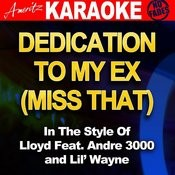 Dedication To My Ex (Miss That) [Lloyd Feat . Andre 3000 & Lil' Wayne] [Karaoke Version] Songs