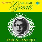 Tarun Banerjee All Time Greats Songs
