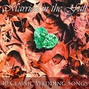 Married In The Fall: 40 Classic Wedding Songs Songs