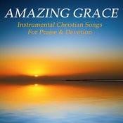 Amazing Grace: Instrumental Christian Songs For Praise & Devotion Songs