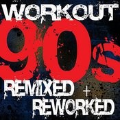 Workout - 90s Remixed + Reworked Songs