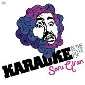 Karaoke - In The Style Of Seru Giran - Single Songs