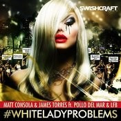 #whiteladyproblems Songs