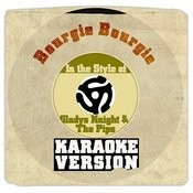 Bourgie Bourgie (In The Style Of Gladys Knight & The Pips) [Karaoke Version] Song