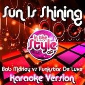 Sun Is Shining (In The Style Of Bob Marley Vs Funkstar De Luxe) [Karaoke Version] Song