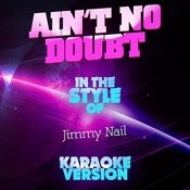 Ain't No Doubt (In The Style Of Jimmy Nail) [Karaoke Version] Song