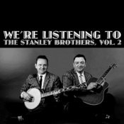 We're Listening The Stanley Brothers, Vol. 2 Songs