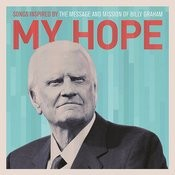 My Hope: Songs Inspired By The Message And Mission Of Billy Graham Songs